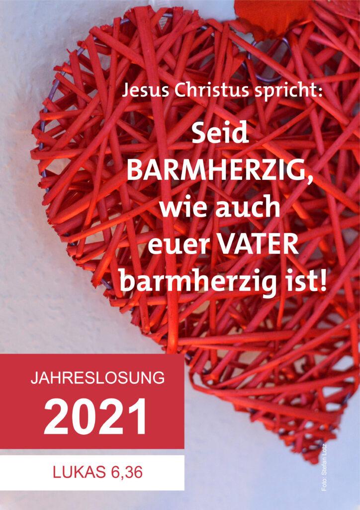 Text zum Kopieren: Jahreslosung 2021 Jesus Christus spricht: Seid barmherzig, wie auch euer Vater barmherzig ist! Lukas 6,36 Foto: Lotz